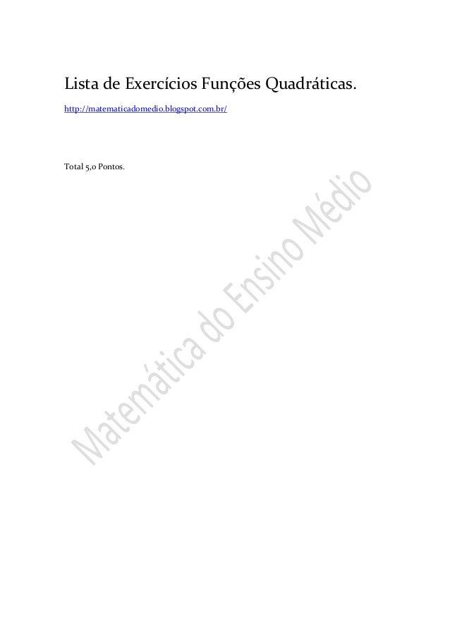 Lista de Exercícios Funções Quadráticas. http://matematicadomedio.blogspot.com.br/ Total 5,0 Pontos.