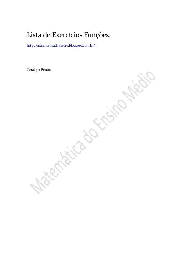 Lista de Exercícios Funções. http://matematicadomedio.blogspot.com.br/ Total 5,0 Pontos.