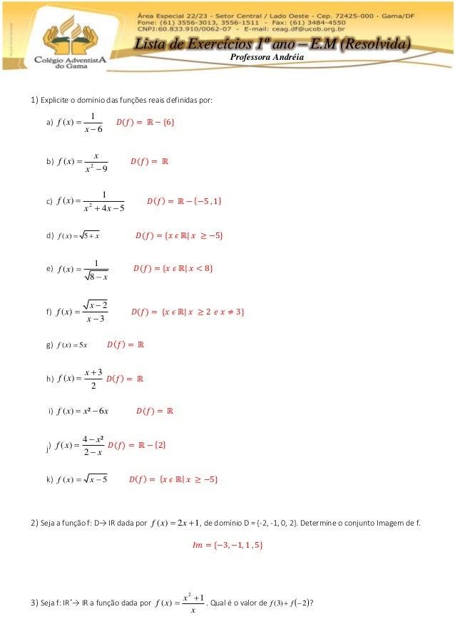 1) Explicite o domínio das funções reais definidas por: a) 6 1 )(   x xf 𝐷(𝑓) = ℝ − {6} b) 9 )( 2   x x xf 𝐷(𝑓) = ℝ c)...