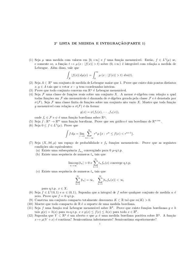 ¸˜                  2a LISTA DE MEDIDA E INTEGRACAO(PARTE 1) (1) Seja µ uma medida com valores em [0, +∞] e f uma fun¸˜o m...