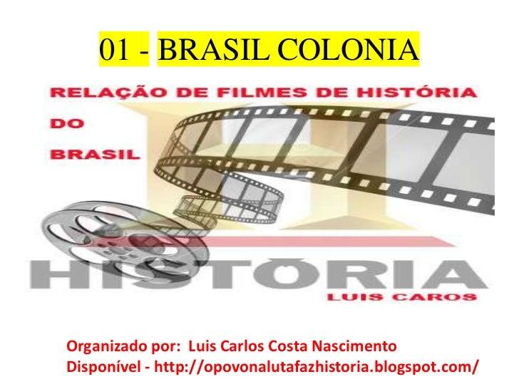 01 - BRASIL COLONIA<br />* DESCOBRIMENTO<br />Organizado por:  Luis Carlos Costa Nascimento<br />Disponível - http://opovo...