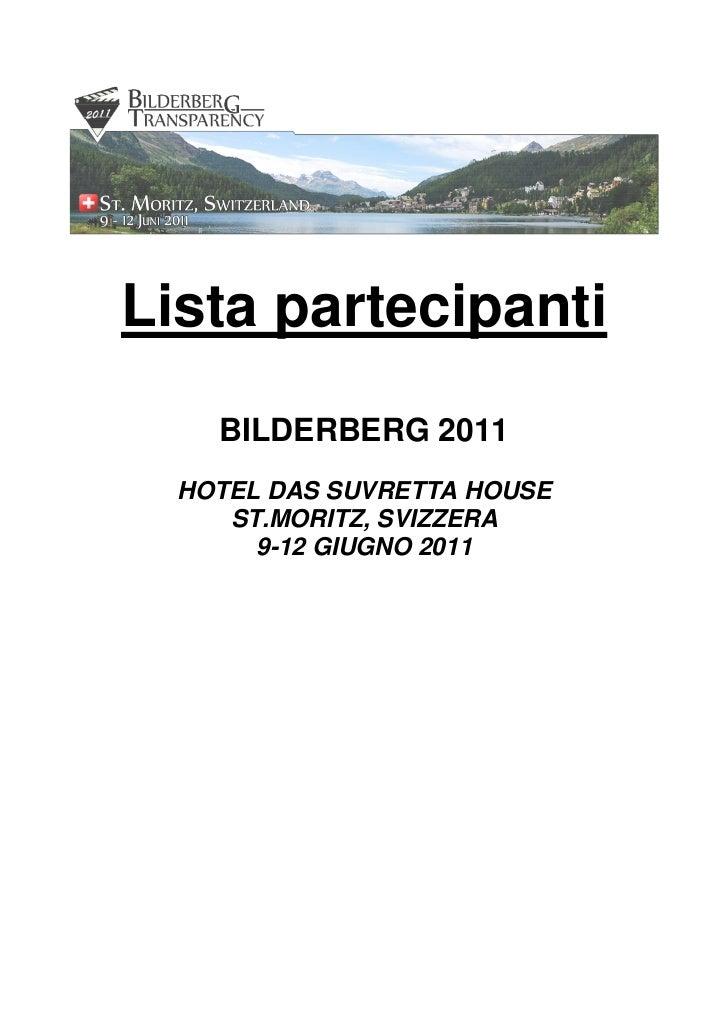 Lista partecipanti    BILDERBERG 2011  HOTEL DAS SUVRETTA HOUSE     ST.MORITZ, SVIZZERA       9-12 GIUGNO 2011