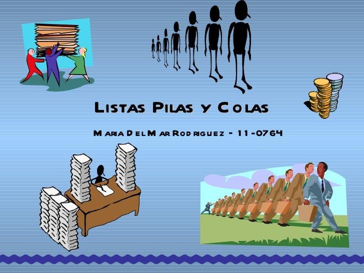 Listas Pilas y Colas Maria Del Mar Rodriguez – 11-0764