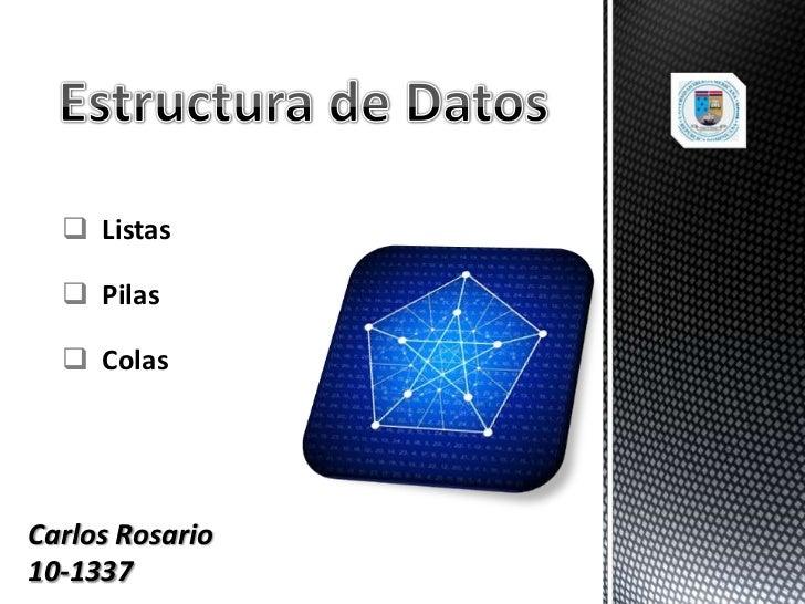  Listas   Pilas   ColasCarlos Rosario10-1337