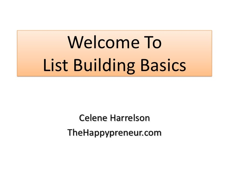 Welcome ToList Building Basics     Celene Harrelson   TheHappypreneur.com