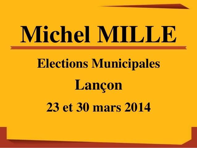 Michel MILLE Elections Municipales Lançon 23 et 30 mars 2014