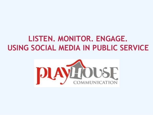 LISTEN. MONITOR. ENGAGE.USING SOCIAL MEDIA IN PUBLIC SERVICE