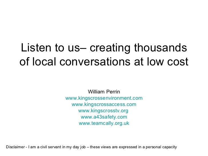 Listen to us– creating thousands of local conversations at low cost William Perrin www.kingscrossenvironment.com www.kings...