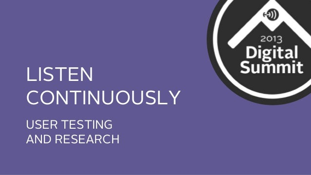 LISTEN CONTINUOUSLY USER TESTING AND RESEARCH