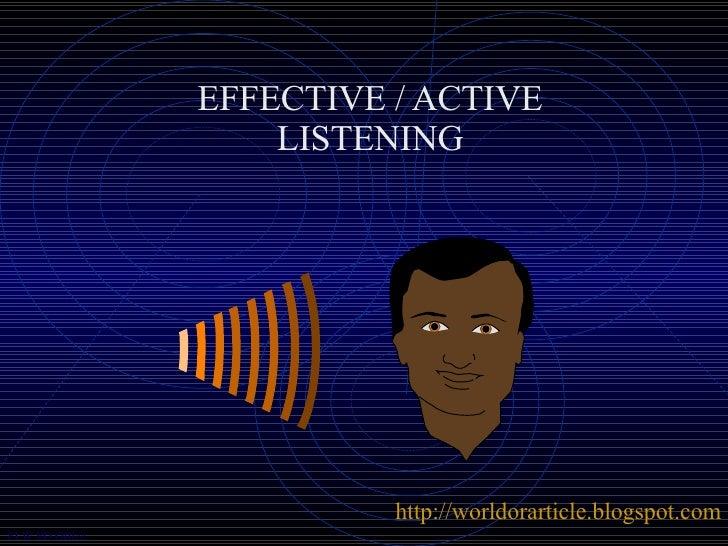 EFFECTIVE / ACTIVE LISTENING http://worldorarticle.blogspot.com