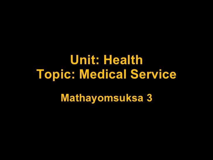 Unit: Health Topic: Medical Service Mathayomsuksa 3