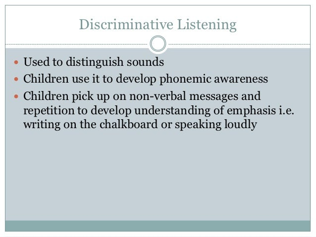 discriminative listening definition Creative listening is a mindset born out of our own experience with how hard listening has become based on the methods ideo uses to solve the world's stickiest design challenges, creative listening is a process of tuning in, listening, and reflecting that helps you get more out of what you hear.
