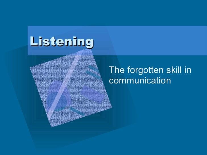 Listening  The forgotten skill in communication