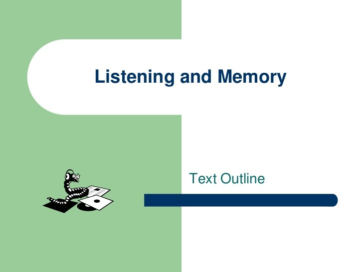 Listening and Memory         Text Outline