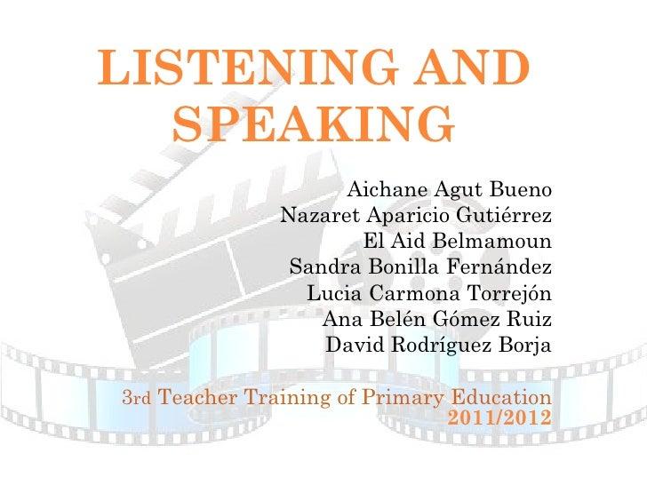 LISTENING AND SPEAKING <ul><li>Aichane Agut Bueno </li></ul><ul><li>Nazaret Aparicio Gutiérrez </li></ul><ul><li>El Aid Be...