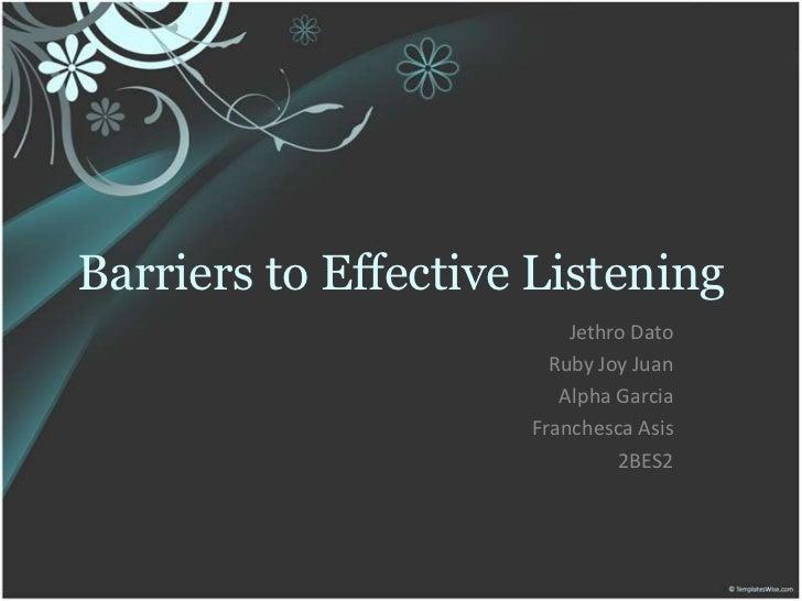Barriers to Effective Listening                         Jethro Dato                       Ruby Joy Juan                   ...
