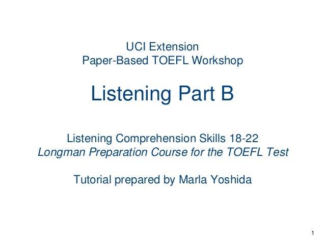 UCI Extension Paper-Based TOEFL Workshop  Listening Part B Listening Comprehension Skills 18-22 Longman Preparation Course...