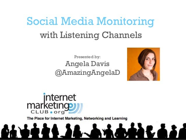 Social Media Monitoring with Listening Channels Presented by:  Angela Davis @AmazingAngelaD
