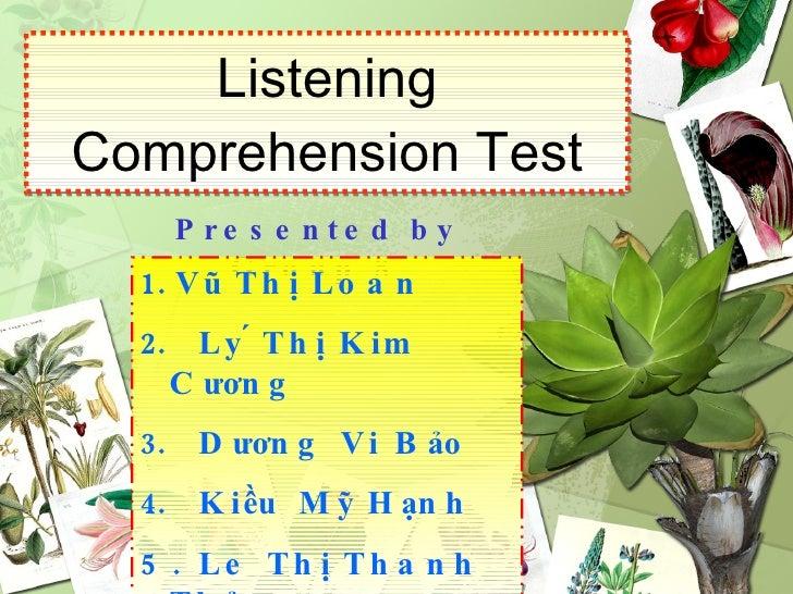 Listening Comprehension Test Presented by Group 8 <ul><li>Vũ Thị Loan  </li></ul><ul><li>Lý Thị Kim Cương </li></ul><ul><...