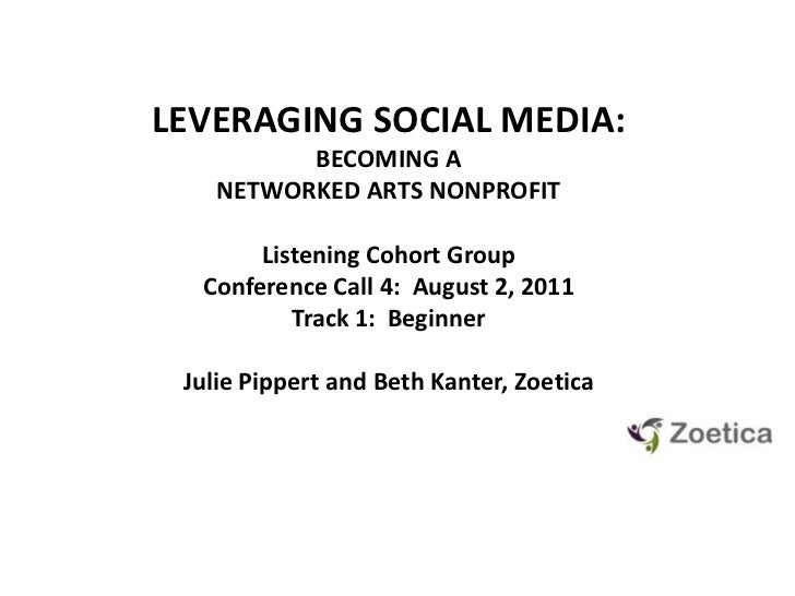 LEVERAGING SOCIAL MEDIA: <br />BECOMING A NETWORKED ARTS NONPROFIT<br />Listening Cohort GroupConference Call 4:  August 2...