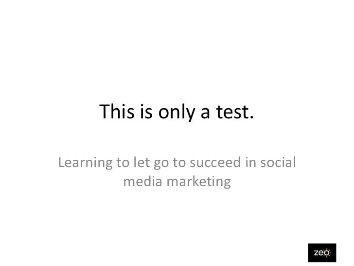 This is only a test.Learning to let go to succeed in social          media marketing