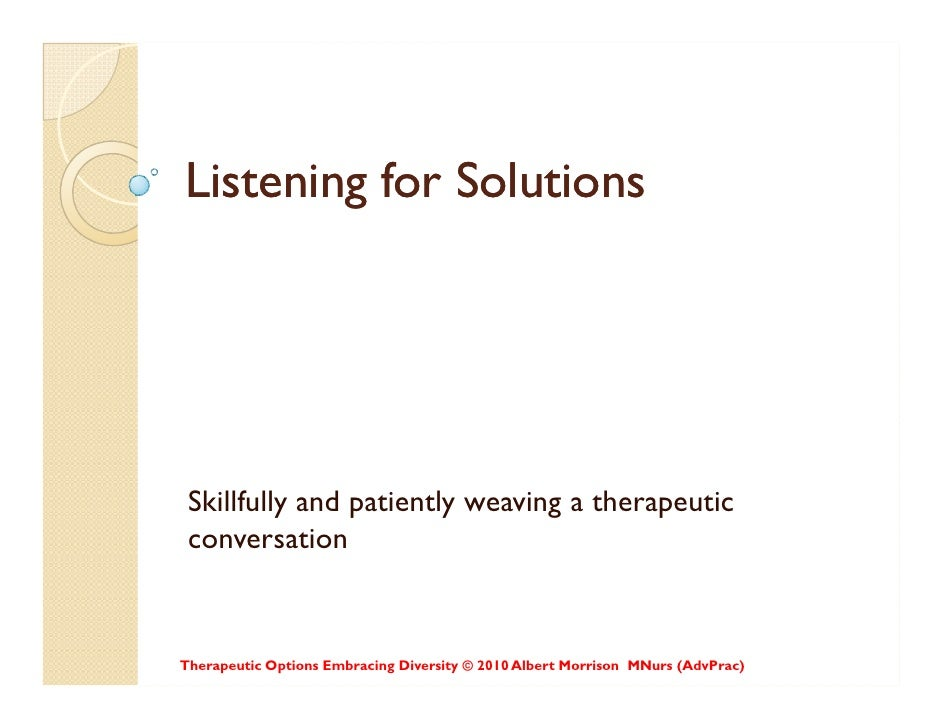 Listening for Solutions      Skillfully and patiently weaving a therapeutic  conversation   Therapeutic Options Embracing ...