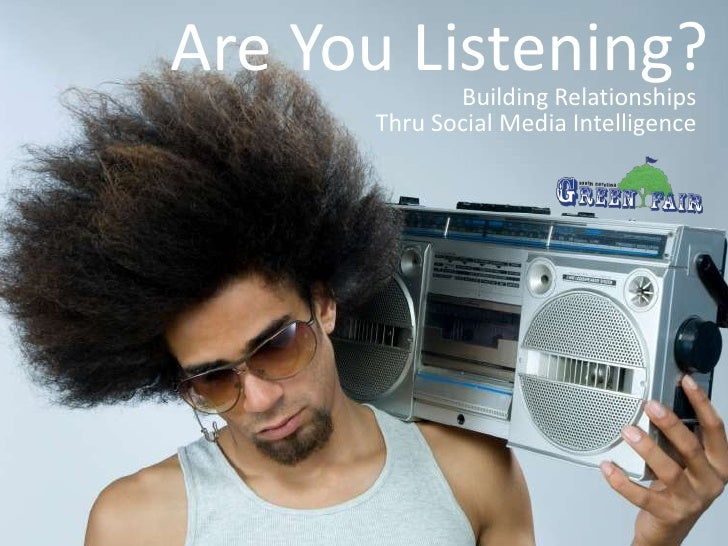 Are You Listening? Building Relationships  Thru Social Media Intelligence