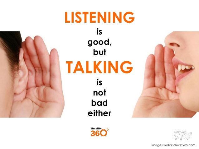 LISTENING is good, but  TALKING is not bad either  Image credits: alexrovira.com