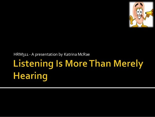 Listening is more than merely hearing