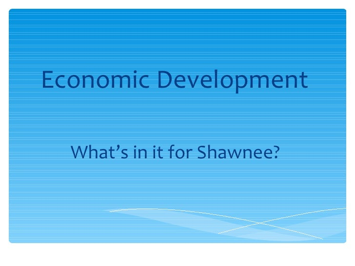 Economic Development  What' s in it for Shawnee?
