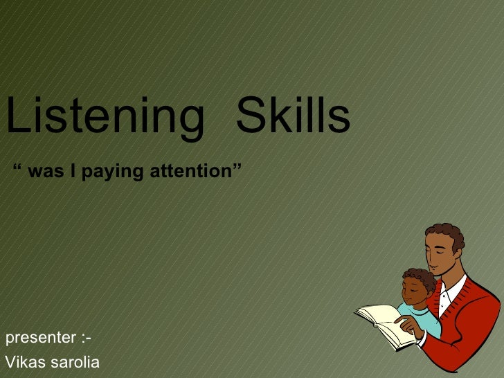 "Listening  Skills ""  was I paying attention""  presenter :- Vikas sarolia"