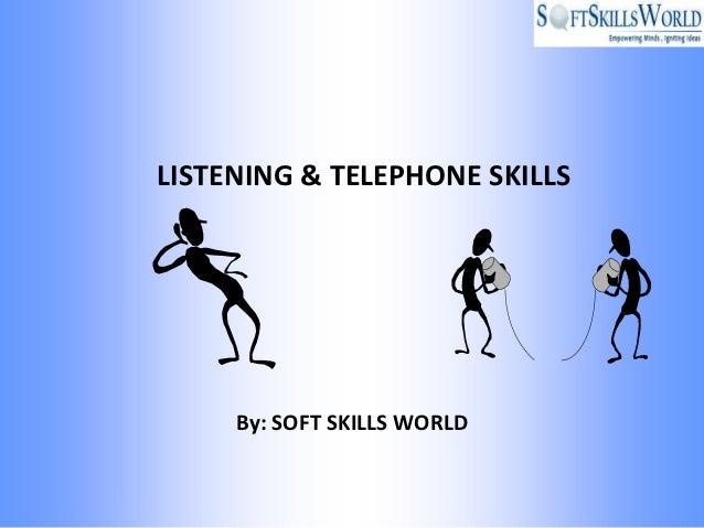 LISTENING & TELEPHONE SKILLS     By: SOFT SKILLS WORLD
