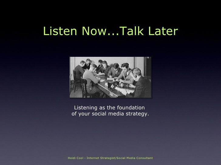 Listen Now...Talk Later: Listening as the foundation of your social media strategy.