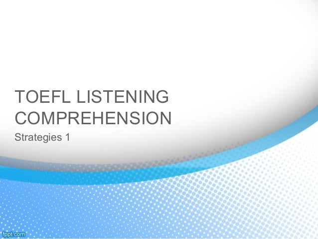 TOEFL LISTENING COMPREHENSION Strategies 1