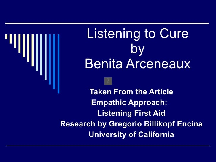 Listening to Cure by Benita Arceneaux Taken From the Article Empathic Approach:  Listening First Aid Research by Gregorio ...