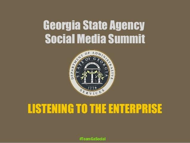 Georgia State Agency Social Media Summit  LISTENING TO THE ENTERPRISE #TeamGaSocial