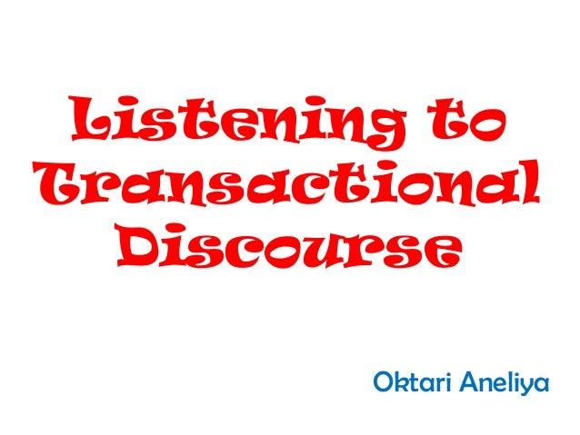Listening to Transactional Discourse Oktari Aneliya