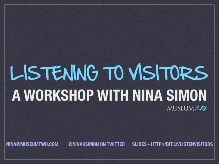 LISTENING TO VISITORS  A WORKSHOP WITH NINA SIMON                                                              MUSEUM 2.0 ...