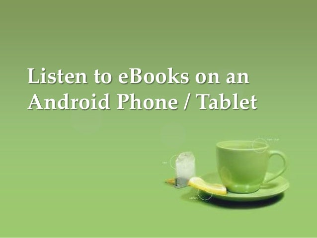 Listen to eBooks on an Android Phone And Tablets with Android Apps