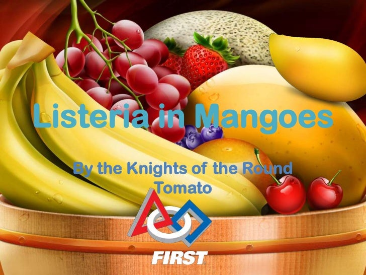 Listeria in Mangoes  By the Knights of the Round            Tomato