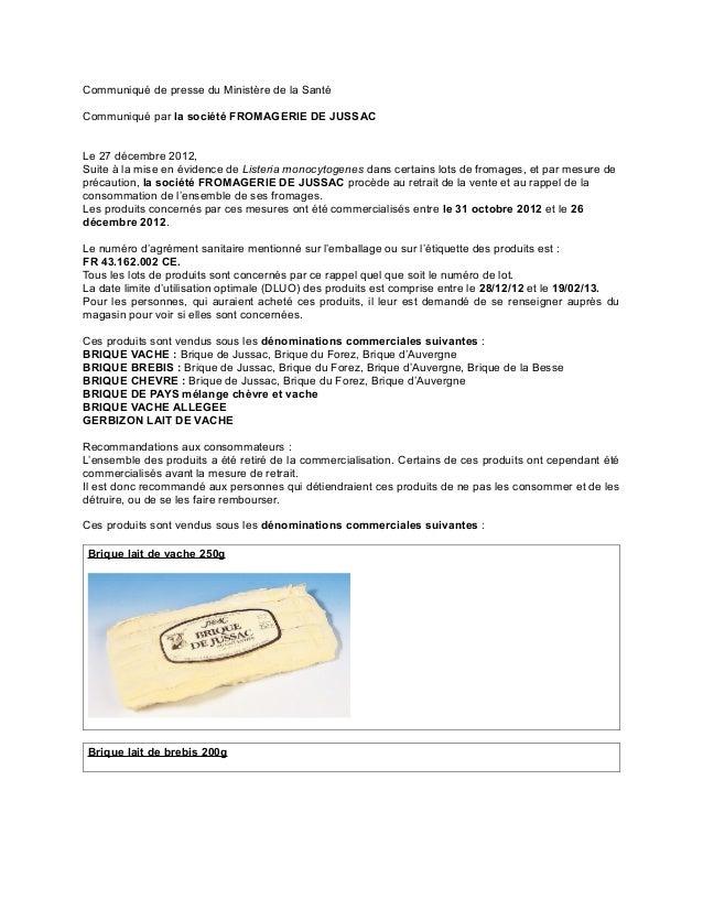 Communiqué de presse du Ministère de la SantéCommuniqué par la société FROMAGERIE DE JUSSACLe 27 décembre 2012,Suite à la ...