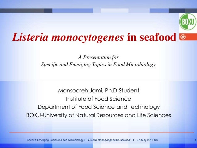 Listeria monocytogenes in seafood A Presentation for Specific and Emerging Topics in Food Microbiology  Mansooreh Jami, Ph...