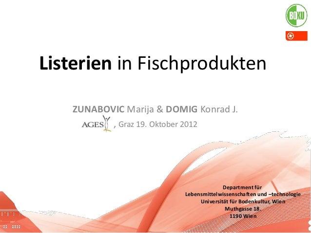 Listerien in Fischprodukten   ZUNABOVIC Marija & DOMIG Konrad J.          , Graz 19. Oktober 2012                         ...