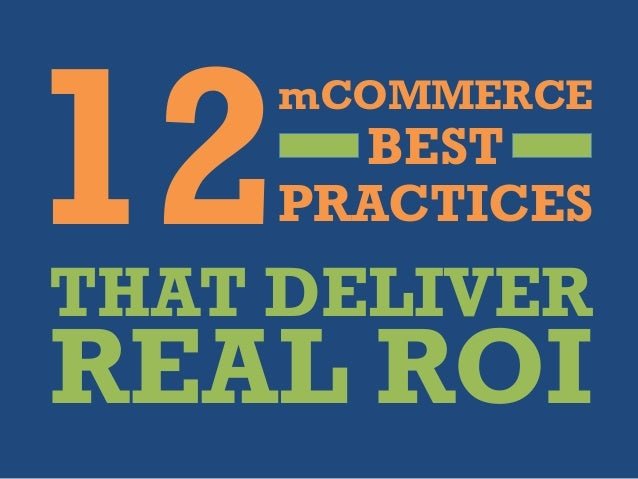 12 mCOMMERCE BEST PRACTICES THAT DELIVER REAL ROI