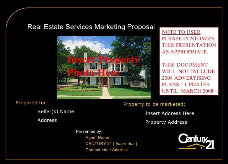 A  Real Estate Services Marketing Proposal Presented by: Agent Name CENTURY 21  [  Insert dba  ] Contact Info / Address Pr...