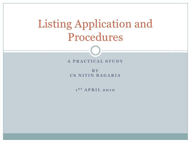 Listing Application and       Procedures      A PRACTICAL STUDY               BY       CS NITIN BAGARIA          1 ST A P ...