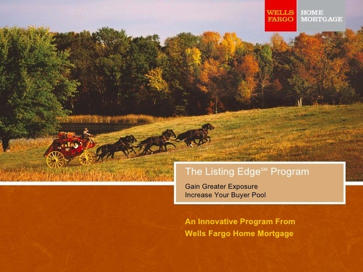 The Listing Edge SM  Program Gain Greater Exposure  Increase Your Buyer Pool An Innovative Program From Wells Fargo Home M...