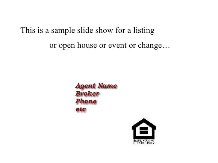 This is a sample slide show for a listing  or open house or event or change…
