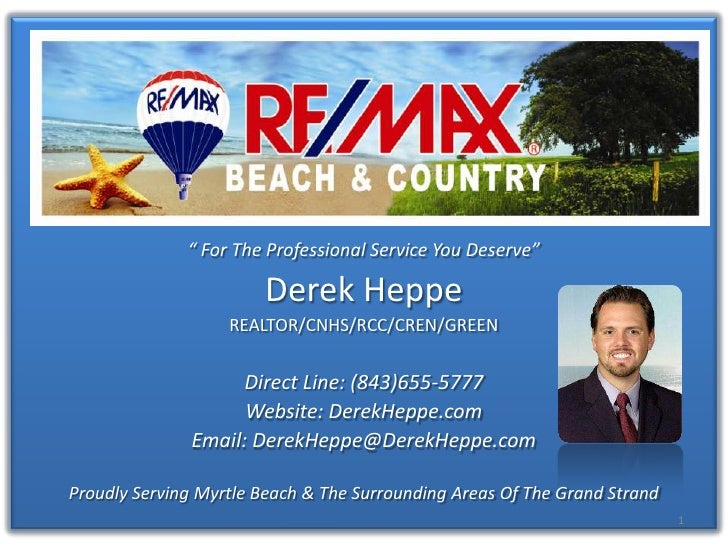 """""""<br />For The Professional Service You Deserve""""<br />Derek Heppe<br />REALTOR/CNHS/RCC/CREN/GREEN<br />Direct Line: (843)..."""