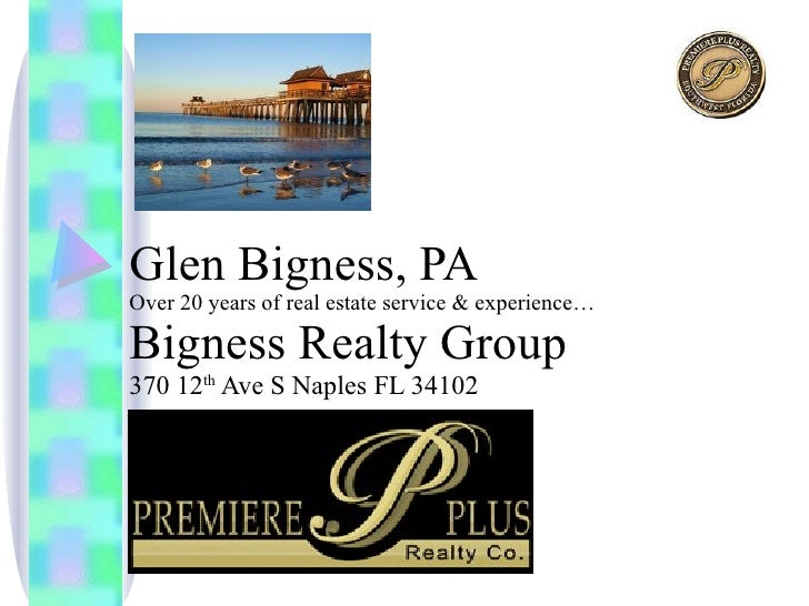 Glen Bigness, PA  Over 20 years of real estate service & experience… Bigness Realty Group 370 12 th  Ave S Naples FL 34102